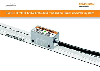 Installation guide:  EVOLUTE™ RTLA50/FASTRACK™ absolute linear encoder system